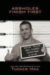 Assholes Finish First - Tucker Max