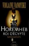 Horemheb, roi d'Egypte Tome 1: Les Complots - Violaine Vanoyeke