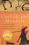 Catfish and Mandala: A Two-Wheeled Voyage Through the Landscape and Memory of Vietnam - Andrew X. Pham