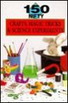 150 Nifty Crafts, Magic Tricks & Science Experiments - Cambria Cohen, Elizabeth Wood, Eric Ladizinsky, Lisa Melton, Neal Yamamoto