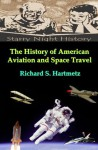 The History of American Aviation and Space Travel - Richard S. Hartmetz