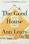 The Good House: A Novel - Ann Leary
