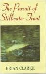 Pursuit of Stillwater Trout - Brian Clarke