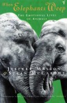 When Elephants Weep: The Emotional Lives of Animals - Jeffrey Moussaieff Masson, Susan McCarthy