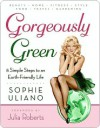 Gorgeously Green - Sophie Uliano
