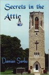Secrets in the Attic - Damian Serbu