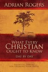 What Every Christian Ought to Know Day by Day: Essential Truths for Growing Your Faith - Adrian Rogers