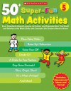 50+ Super-Fun Math Activities: Grade 5: Easy Standards-Based Lessons, Activities, and Reproducibles That Build and Reinforce the Math Skills and Concepts 5th Graders Need to Know - Scholastic Professional Books