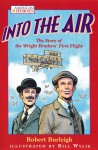 Into the Air: The Story of the Wright Brothers' First Flight - Robert Burleigh, Bill Wylie