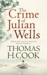 The Crime of Julian Wells. Thomas H. Cook - Thomas H. Cook