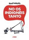Nos os Indignéis Tanto - Manel Fontdevila