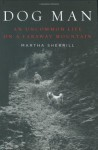 Dog Man: An Uncommon Life on a Faraway Mountain - Martha Sherrill