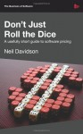 Don't Just Roll the Dice - a usefully short guide to software pricing - Neil Davidson