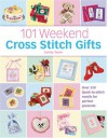 101 Weekend Cross Stitch Gifts: Over 350 Quick-To-Stitch Motifs for Perfect Presents - Lesley Teare
