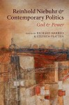 Reinhold Niebuhr and Contemporary Politics: God and Power - Richard Harries, Stephen Platten