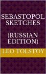 Sebastopol Sketches - Leo Tolstoy