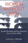 Women Without Men: Female Bonding and the American Novel of the 1980s - Donald J. Greiner