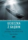 Ucieczka z głębin. Historia legendarnego okrętu podwodnego i jego walecznej załogi - Alex Kershaw
