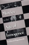 The Movies in the Age of Innocence - Edward Wagenknecht