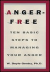 Anger-Free: Ten Basic Steps to Managing Your Anger - W. Doyle Gentry