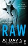 Raw (Torn Between Two Lovers #1) - Jo Davis