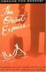 The Orient Express - Gregor von Rezzori, Gregor Von Ressori