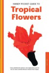 Handy Pocket Guide to Tropical Flowers - William Warren, Luca Invernizzi Tettoni