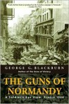 The Guns of Normandy: A Soldier's Eye View, France 1944 - George Blackburn