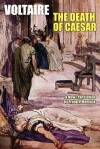 The Death of Caesar: A Play in Three Acts - Voltaire, Frank J. Morlock