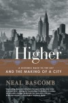 Higher: A Historic Race to the Sky and the Making of a City - Neal Bascomb