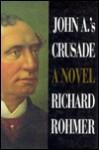 John A.'s Crusade: A Novel - Richard Rohmer