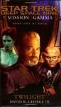 Mission Gamma Book One: Twilight (Star Trek Deep Space Nine (Unnumbered Paperback)) (Bk. 1) - David R. George III