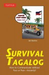 Survival Tagalog: How to Communicate without Fuss or Fear - Instantly! (Tagalog Phrasebook) (Survival Series) - Joi Barrios