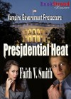 Presidential Heat [Vampire Government Protectors] (BookStrand Publishing Romance) - Faith V. Smith