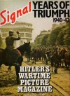 Signal- Hitler's Wartime Picture Magazine: Years Of Triumph 1940-42 - S.L. Mayer