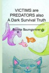 Victims Are Predators Also: A Dark Survival Truth - Bonnie Baumgartner