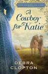 A Cowboy for Katie: A Four Weddings and a Kiss Novella - Debra Clopton