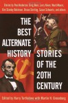 The Best Alternate History Stories of the 20th Century - Harry Turtledove, Martin H. Greenberg, Ward Moore, Poul Anderson, William Sanders, Bruce Sterling, Lewis Shiner, Brad Linaweaver, Kim Stanley Robinson, Nicholas A. DiChario, Susan Shwartz, Larry Niven, Greg Bear, Gregory Benfort, Jack L. Chalker, Allen Steele