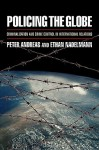 Policing the Globe: Criminalization & Crime Control in International Relations - Peter Andreas, Ethan Nadelmann