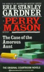 The Case of the Amorous Aunt - Erle Stanley Gardner