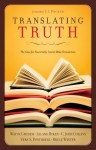 Translating Truth: The Case for Essentially Literal Bible Translation - C. John Collins, Wayne Grudem, Vern S. Poythress, Leland Ryken, Bruce Winter, J.I. Packer