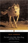 The Call of the Wild, White Fang, and Other Stories - Jack London, Andrew Sinclair, James Dickey