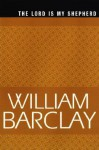Lord Is My Shepherd - William Barclay