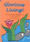 Glorious Living!: Sowing the Seeds of Enlightenment Into Your Daily Life - Steve Morris