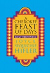 A Cherokee Feast of Days: Daily Meditations (Vol 1) - Joyce Sequichie Hifler