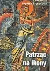 Patrząc na ikony: wędrówki po Europie - Aleksandra Olędzka-Frybesowa