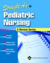 Straight A's in Pediatric Nursing - Lippincott Williams & Wilkins, Springhouse