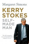 Kerry Stokes: : Self-Made Man - Margaret Simons
