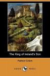 The King of Ireland's Son (Dodo Press) - Padraic Colum