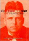 Alfred Kinsey: A Life - Sex the Measure of All Things - Jonathan Gathorne-Hardy